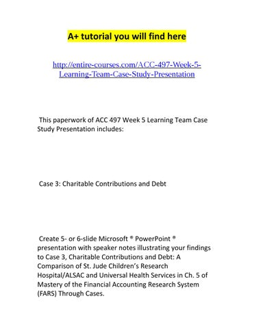case 3 charitable contributions and debt a comparison of st jude children s Resources: case 3: charitable contributions and debt: a comparison of st jude children's research hospital/alsac and universal health services located in ch 5 of mastery of the financial accounting research system (fars) through cases.