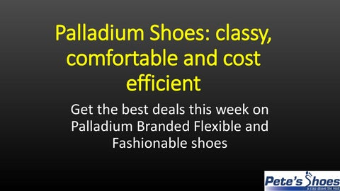 purchase cheap b639a 139c4 Palladium shoes classy, comfortable and cost efficient