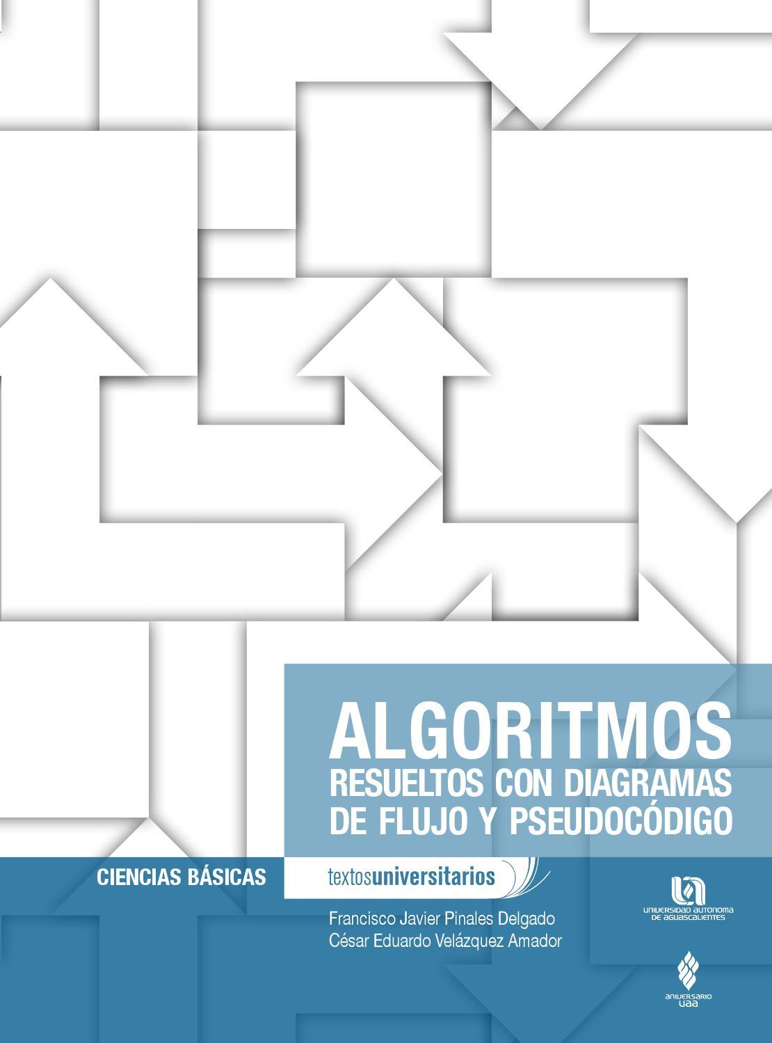ALGORITMOS RESUELTOS CON DIAGRAMAS DE FLUJO Y PSEUDOCÓDIGO by Universidad  Autónoma de Aguascalientes   Editorial - issuu 6accbdf9e8ce