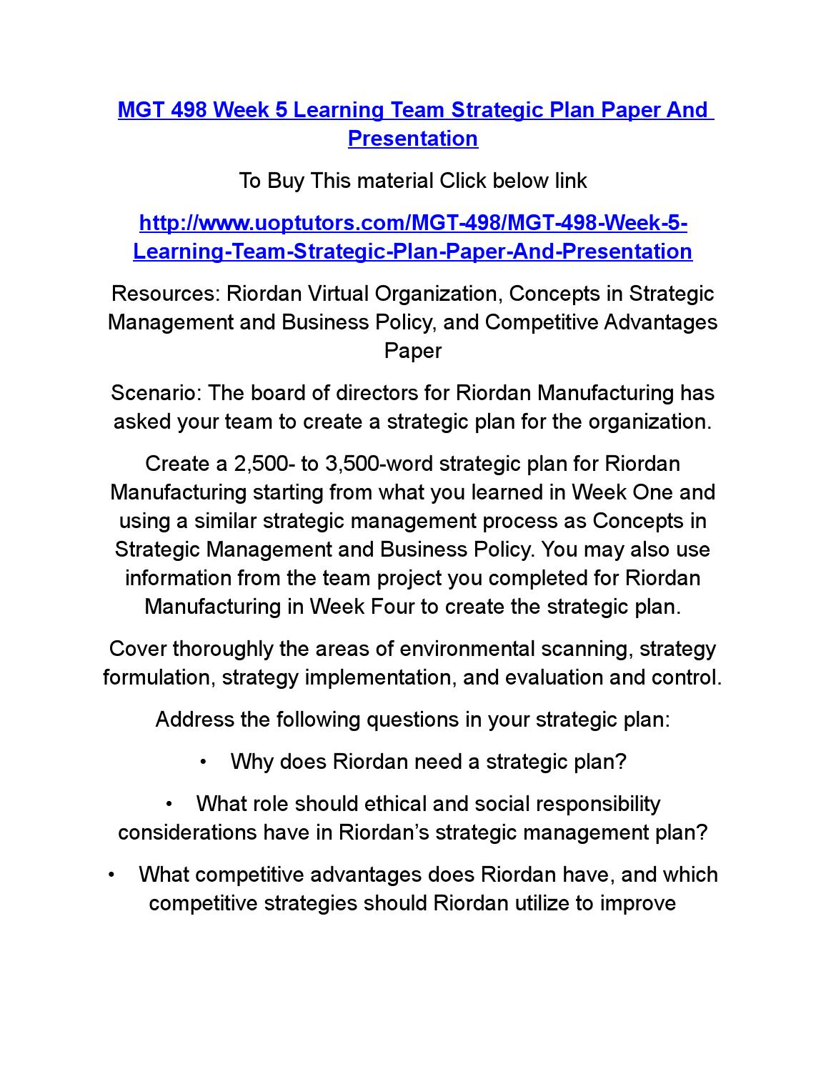 week 5 riordan manufacturing strategic plan Mgt 498 week 5 team assignment strategic plan paper and presentation resources: riordan virtual organization, concepts in strategic management and business policy, and competitive.