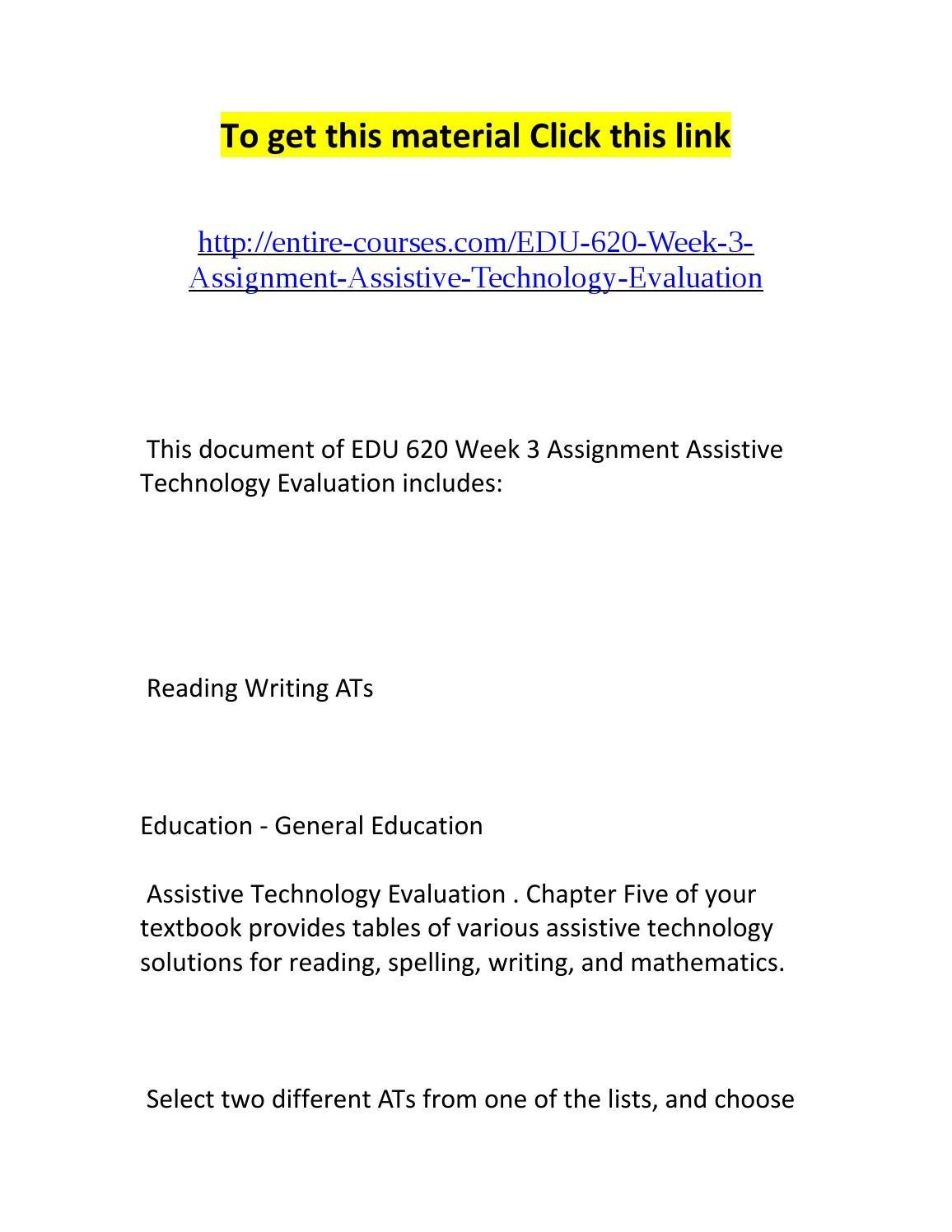 edu 620 week 3 assignment assistive Edu 620 week 3 assignment udl/cast instructional plan analysis (2 papers) this tutorial was purchased 5 times & rated a+ by student like you this tutorial contains 2 papers udl/cast instructional plan analysis this assignment provides the opportunity for you to apply the principles of universal design for&.