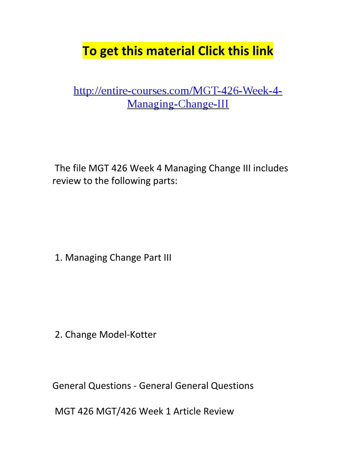 mgt 426 week 5 managing change Change management (sometimes abbreviated as cm) is a collective term for all approaches to prepare and support individuals, teams, and organizations in making organizational change it includes methods that redirect or redefine the use of resources, business process, budget allocations, or other modes of operation.