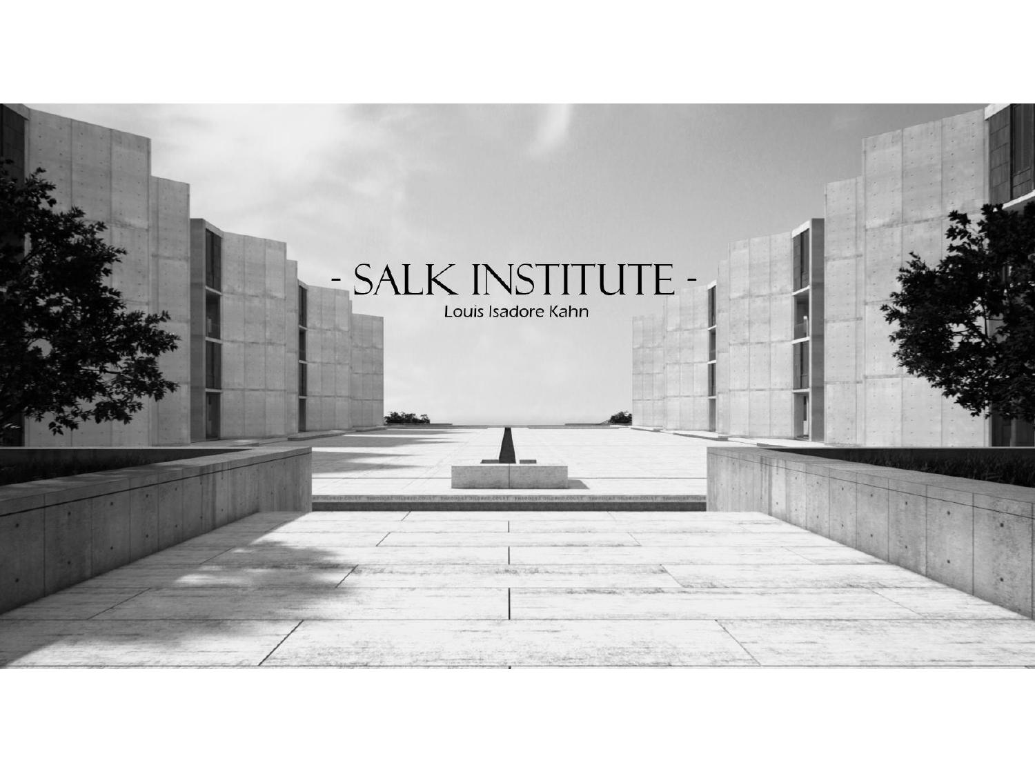 louis kahn the salk institute and In 1959, jonas salk, the man who had discovered the vaccine for polio, approached louis i kahn with a project the city of la jolla, california had provided him with a picturesque site along the pacific coast, where salk intended to found and build a biological research center.