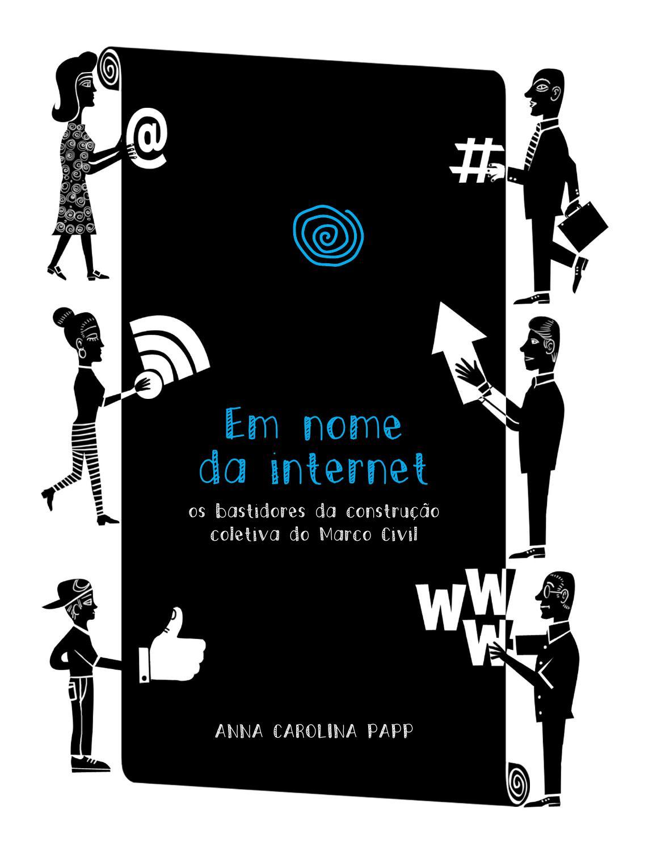 Em nome da internet – os bastidores da construção coletiva do Marco Civil  by Anna Carolina Papp - issuu 1d85704d83b44