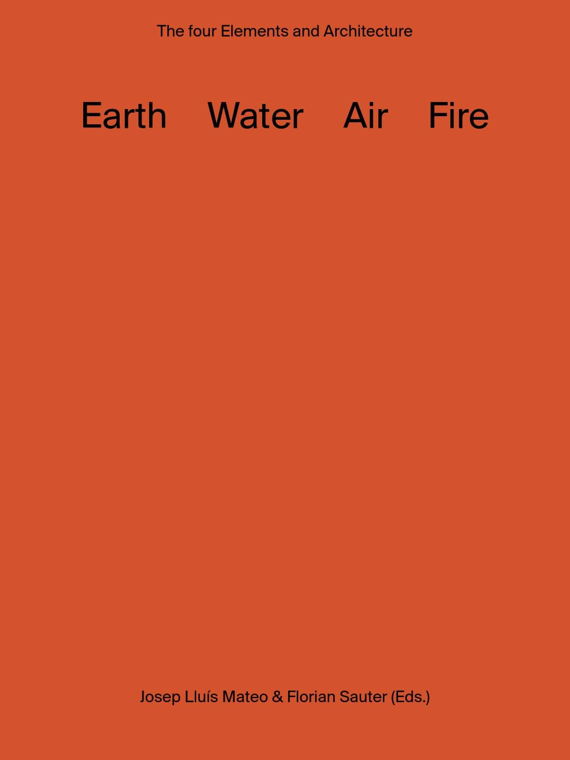 Earth Water Air Fire The Four Elements And Architecture By Actar