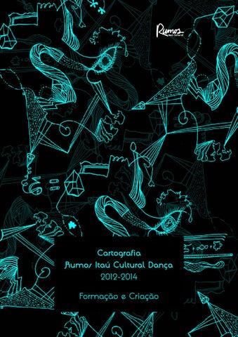 5cc8f72cce Cartografia Rumos Itaú Cultural Dança 2012-2014 by Itaú Cultural - issuu