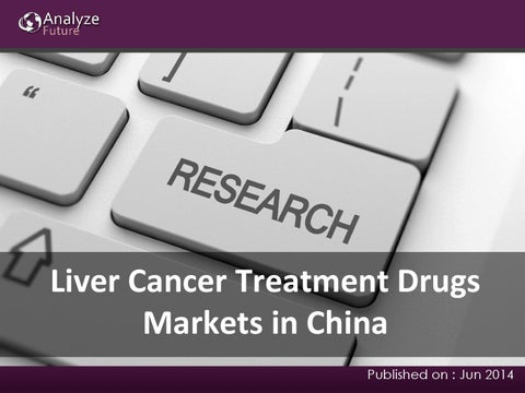 Liver cancer treatment drugs markets in china by anyaperry - issuu