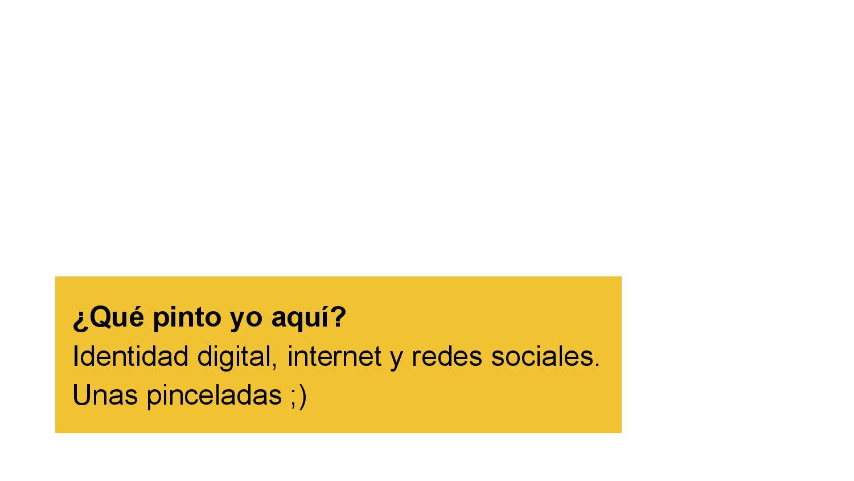 Qué Pinto Yo Aquí Identidad Digital Internet Y Redes