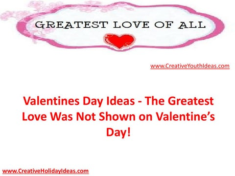 21a0ec90fba Valentines Day Ideas - The Greatest Love Was Not Shown on Valentine s Day!