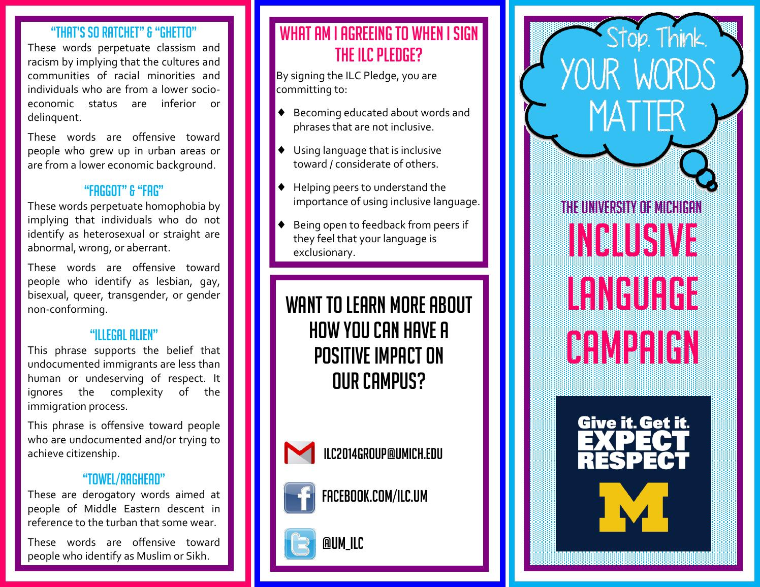 inclusive language Guide to inclusive language words have the power to unite or divide us, to make your audience feel accepted or rejected adelphi is a welcoming and inclusive campus and community that respects and honors different religions, abilities, preferences and backgrounds and the language we use reflects this.