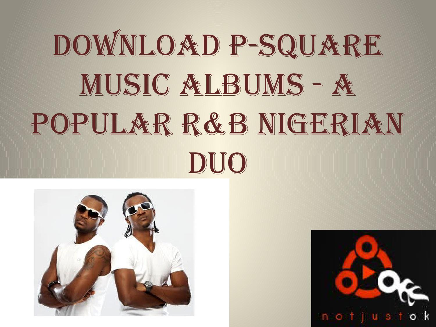 Download p square music albums a popular r&b nigerian duo by
