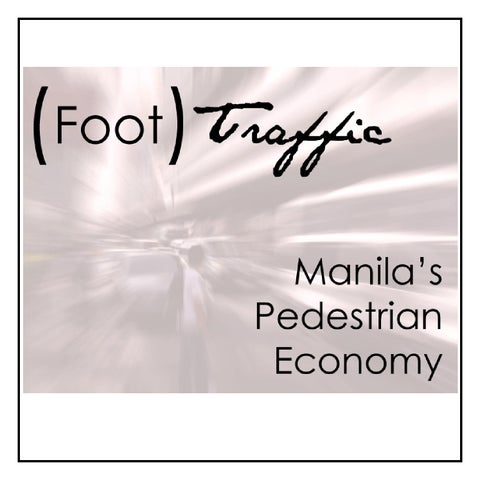 foot traffic a photo essay on manila s pedestrian economy by jag   foot traffic manila s pedestrian economy all photographs are the property of jag garcia and not be reproduced nor utilized for any other purpose