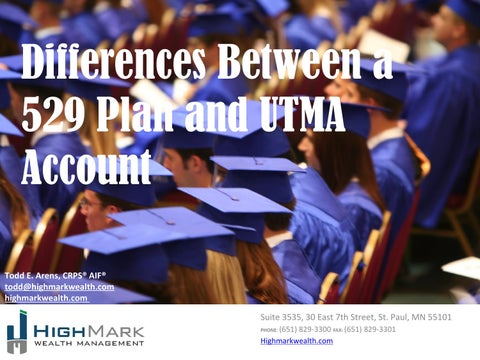 Differences Between A 529 Plan And Utma Account Todd E Arens Crps E9 80 9f Aif E9 80 9f Toddhighmarkwealth Com Highmarkwealth Com
