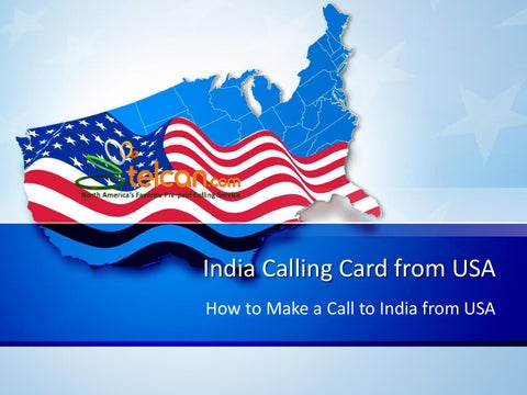 india calling card from usa how to make a call to india from usa - India Calling Card From Usa