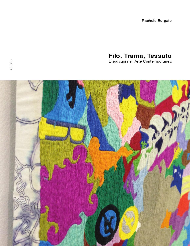 Amato Filo, trama, tessuto. Linguaggi dell'arte contemporanea by Rachele  RD76
