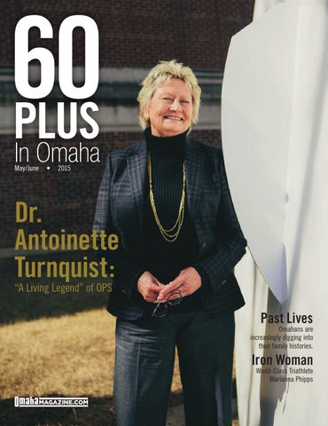 May June 2015 60 Plus In Omaha By Omaha Magazine Issuu