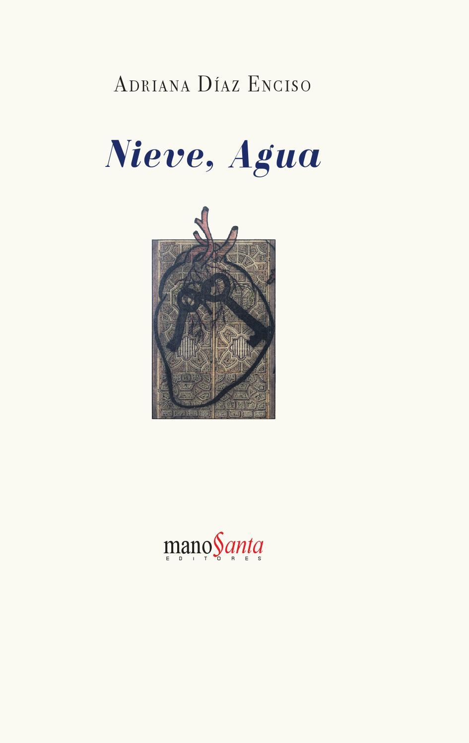 Adriana Díaz Enciso. Nieve, Agua by Mano Santa Editores - issuu
