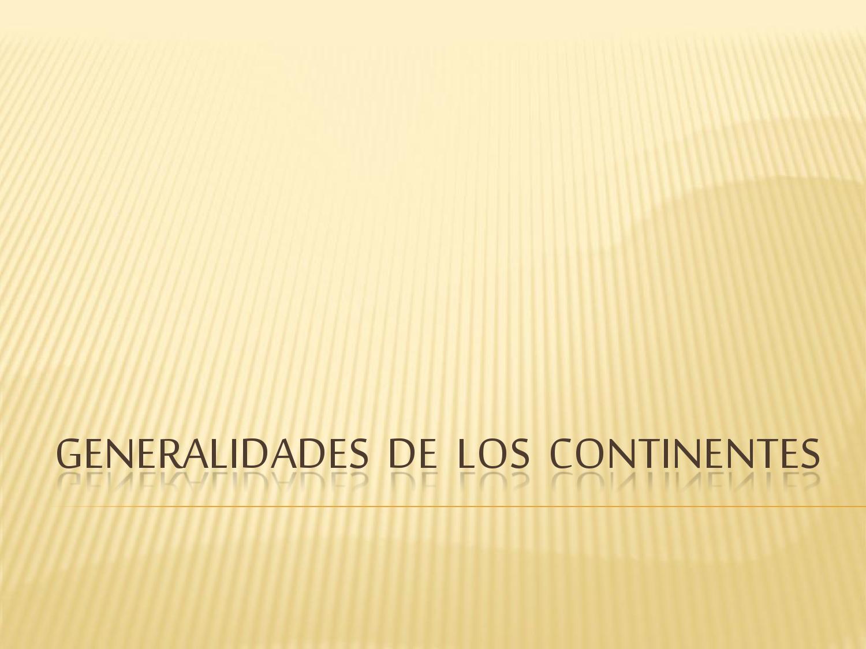 Generalidades De Los Continentes: TEMA 3: GENERALIDADES DE LOS CONTINENTES By SocialesGP