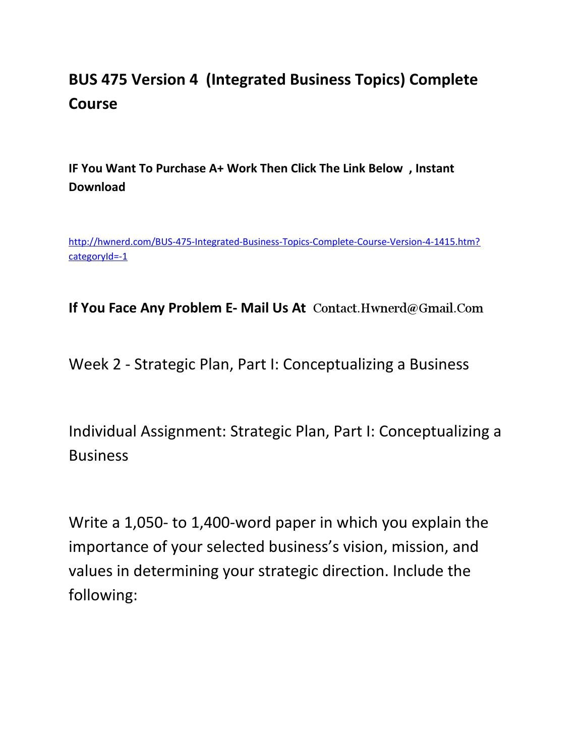 conceptualizing a business bus 475 Bus 475 week 2 individual assignment strategic plan, part i conceptualizing a business writea 1,050- to 1,400-word paper in which you explain the importance of your selected business's vision, mission, and values in determining your strategic direction.