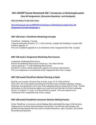 mkt 230 marketing plan exercise Mkt 230 full class tutorials mkt 230 ( introduction to marketing)complete class all assignments ,discussion questions and checkpoint mkt 230 week 1 checkpoint marketing concepts checkpoint: marketing concepts using the information found in ch 1 of the textbook, complete the read more .