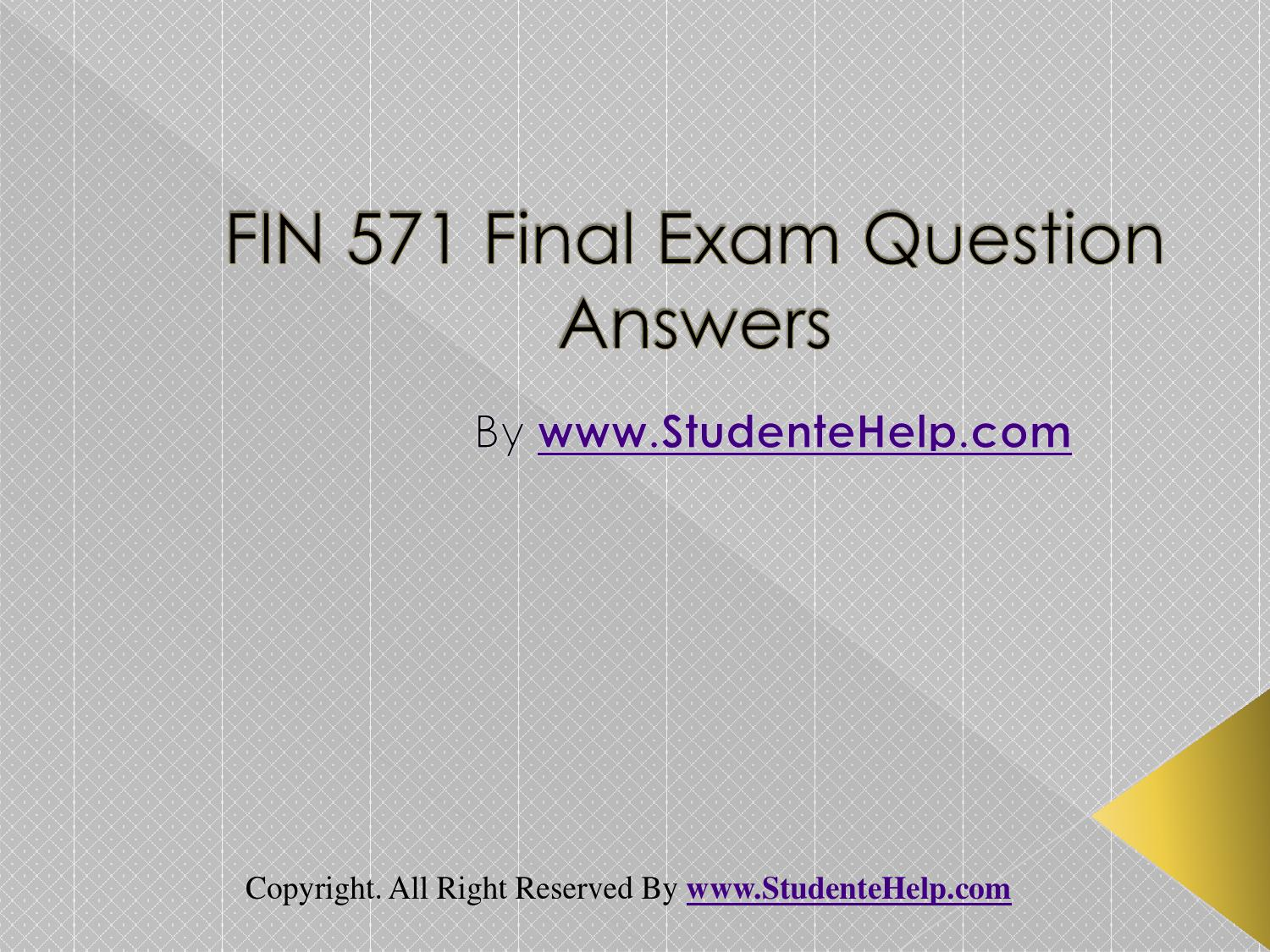 corporate finance 571 final exam Read fin 571 week 1 wileyplus assignment practice quiz  fin 571 complete class with final exam  fin 571 foundations of corporate finance.