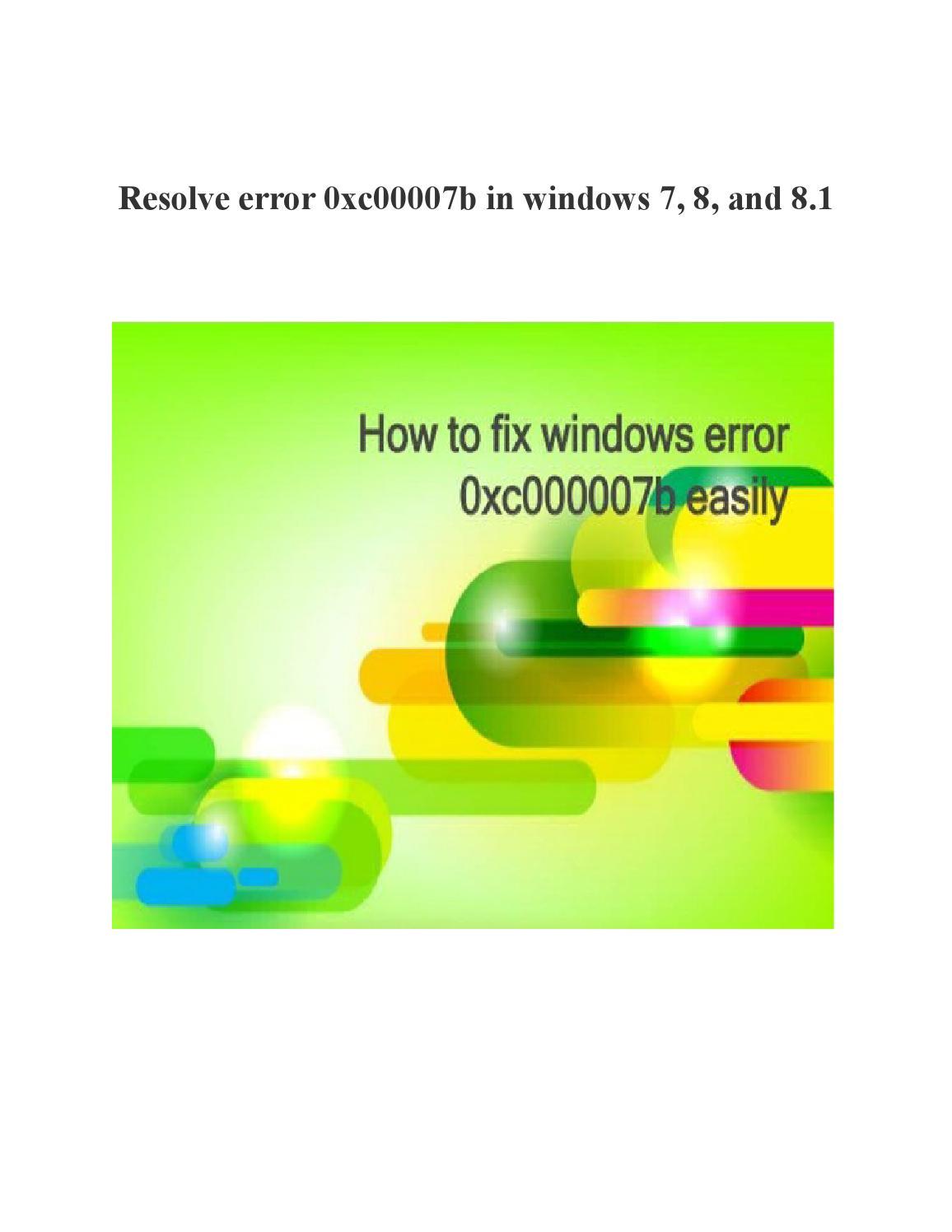 Resolve error 0xc00007b in windows 7, 8, and 8 1 by Fix PC Error - issuu