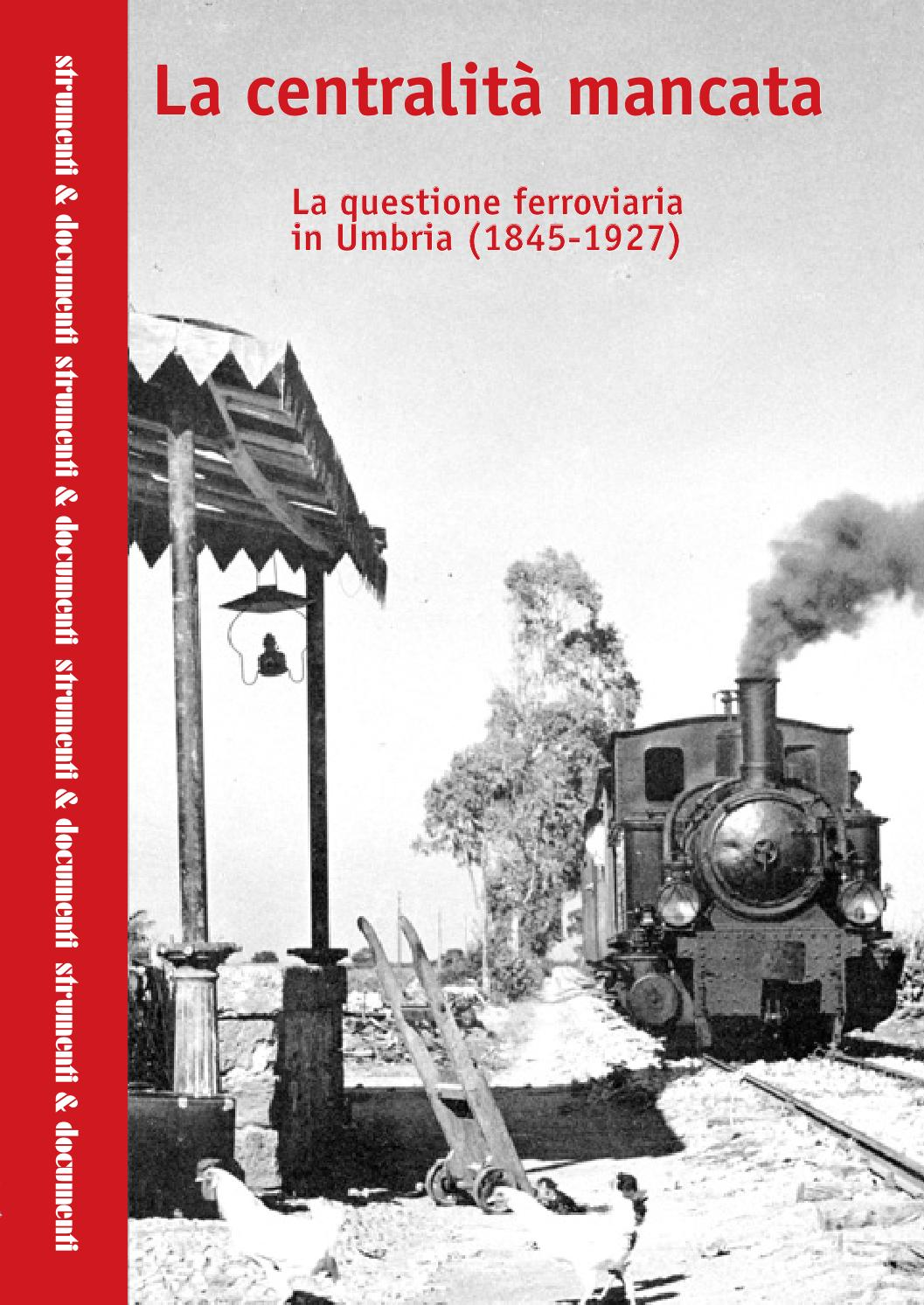 Stefano de cenzo la questione ferroviaria in umbria 1845 1927 crace perugia  2004 by Gianni Bovini - issuu