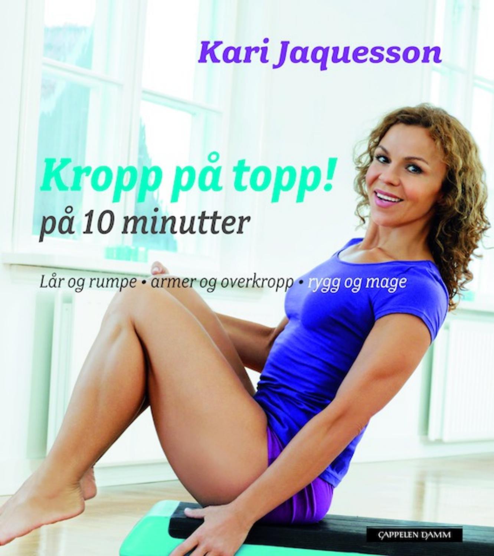6d0f1603e Kropp på topp! På 10 minutter av Kari Jaquesson by Cappelen Damm AS ...