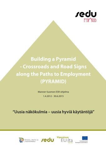 """Building a Pyramid - Crossroads and Road Signs along the Paths to  Employment (PYRAMID) Manner-Suomen ESR-ohjelma 1.4.2012 - 30.6.2015. """" 57fac386f1"""