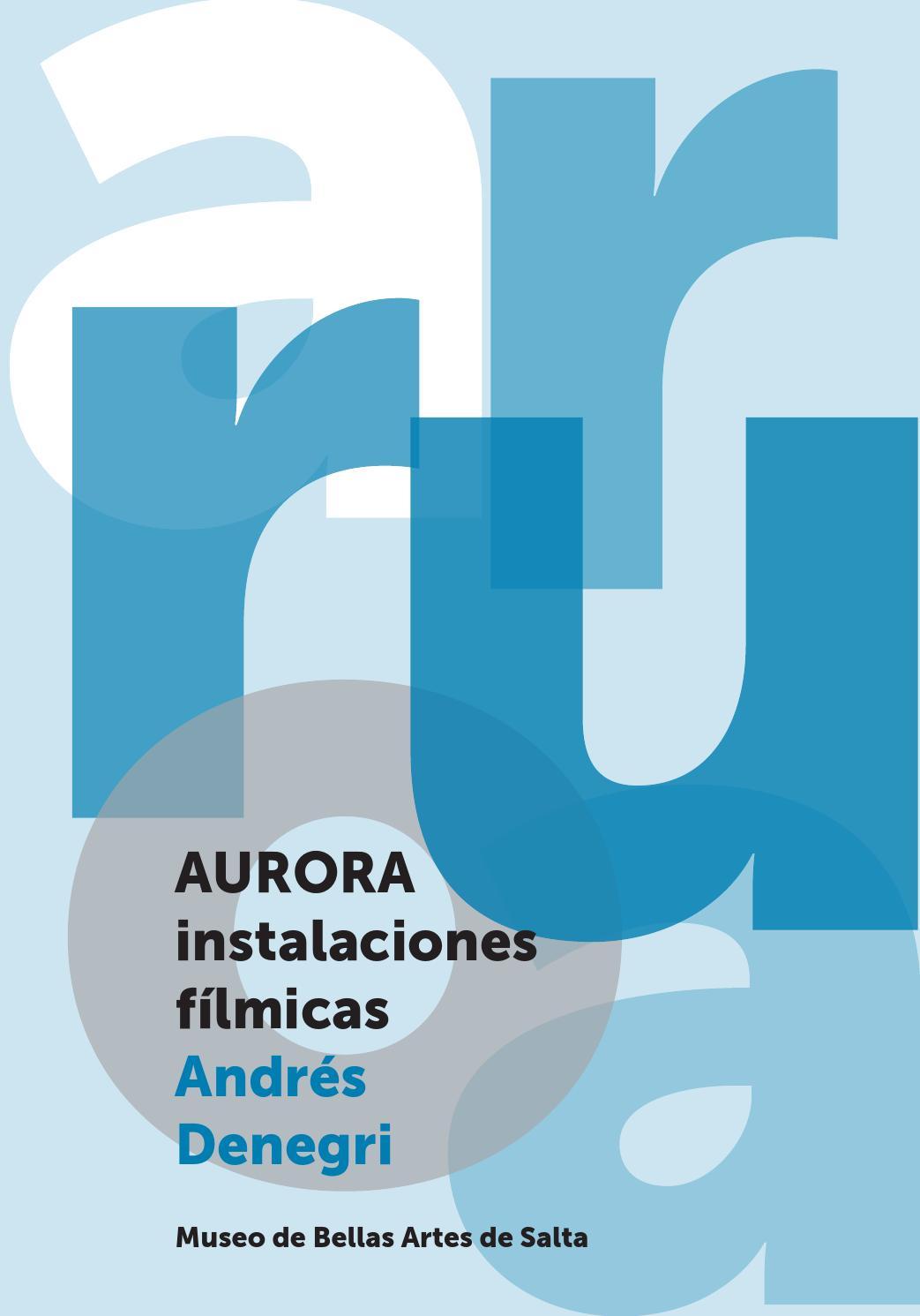 Aurora. Instalaciones fílmicas de Andrés Denegri by Museo de Bellas ...