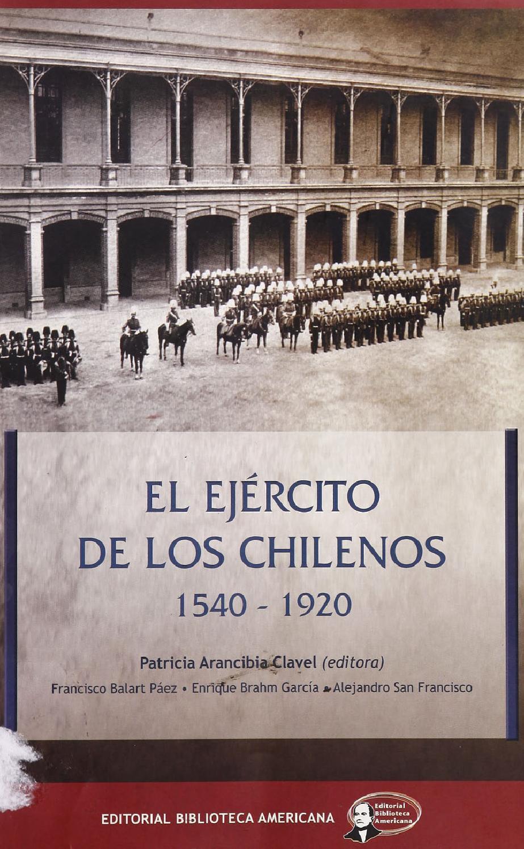 El Ejercito de los Chilenos 1540 - 1920 - Patricia Arancibia Clavel ...