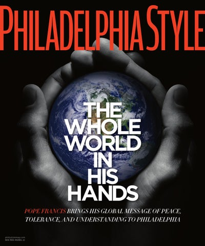 6a29e6564e3 THE WHOLE WORLD IN HIS HANDS Pope Francis brings his global message of  peace, tolerance, and understanding to Philadelphia phillystylemag.com