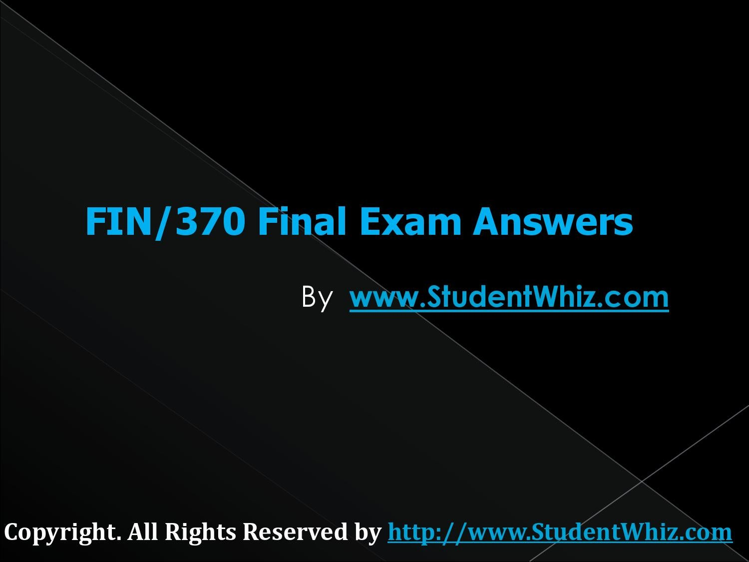 fin 370 final exam v4 Transweb e tutors is the only educational store who provides the fin 370 final exam, fin 370 final exam answers uop and fin 370 final exam 2013.