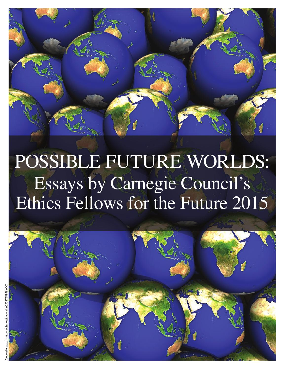 possible future worlds essays by carnegie council s ethics possible future worlds essays by carnegie council s ethics fellows for the future