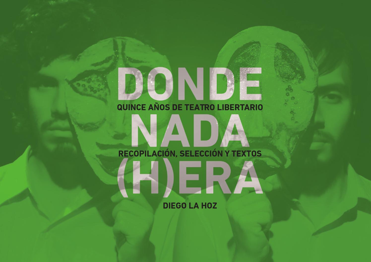 Donde Nada (H)era - Quince Años De Teatro Libertario - Diego La Hoz by  EspacioLibre teatro - issuu d08e5d9389c3