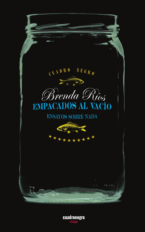 Empacados al vacío. Ensayos sobre nada, Brenda Ríos by ...