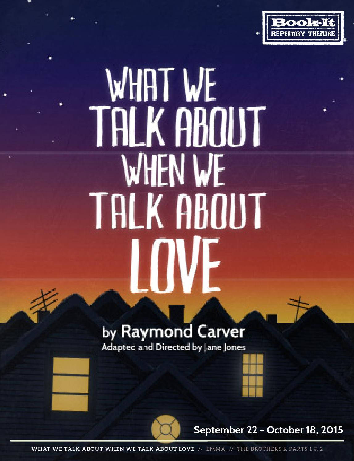 an analysis of love in what we talk about when we talk about love by raymond carver What we talk about when we talk about love is a 1981 collection of short stories by american writer raymond carver, as well as the title of one of the stories in the collection.