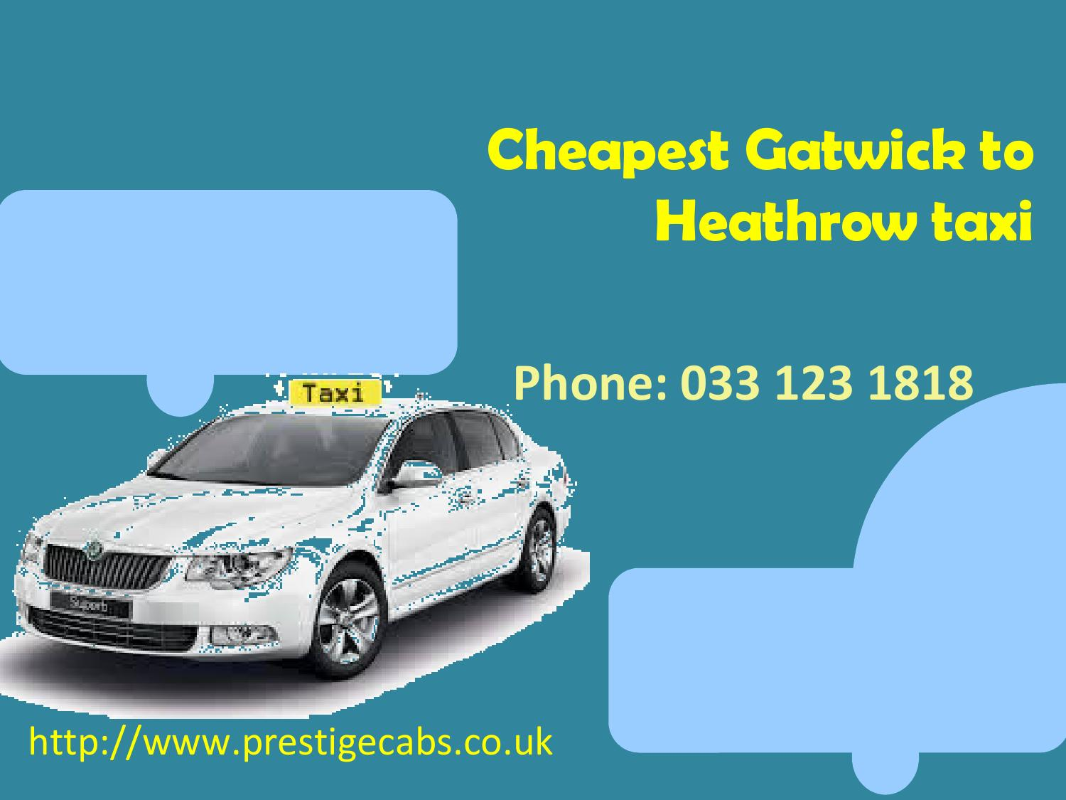 Cheapest Gatwick To Heathrow Taxi Book Online By Prestigecabs7 Issuu