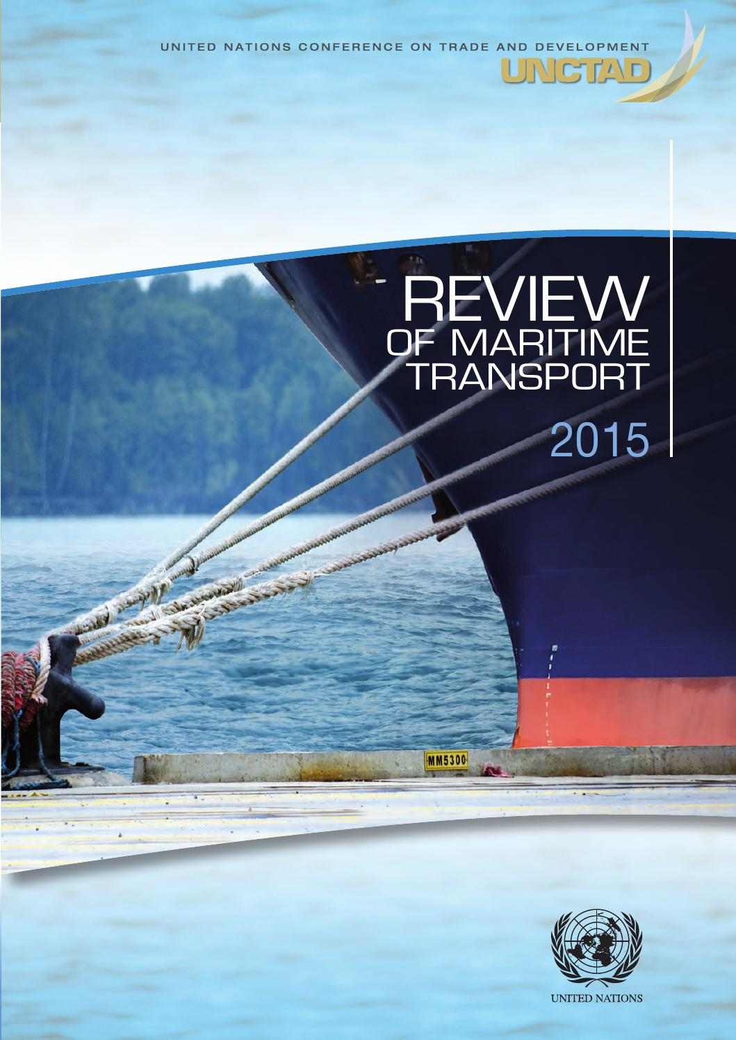 review of maritime transport Maritime transport 2016 portopia, review of maritime transport 2016 by portopia 10, jan 2017 the review of maritime transport 2016 is published annually by the unctad secretariat since 1968 and aims to foster the transparency of maritime markets and.