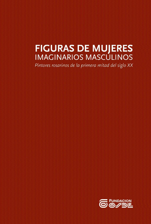 2009  Figuras de mujeres  Imaginarios masculinos by Espacio de Arte -  Fundación OSDE - issuu 33e4692f5accb