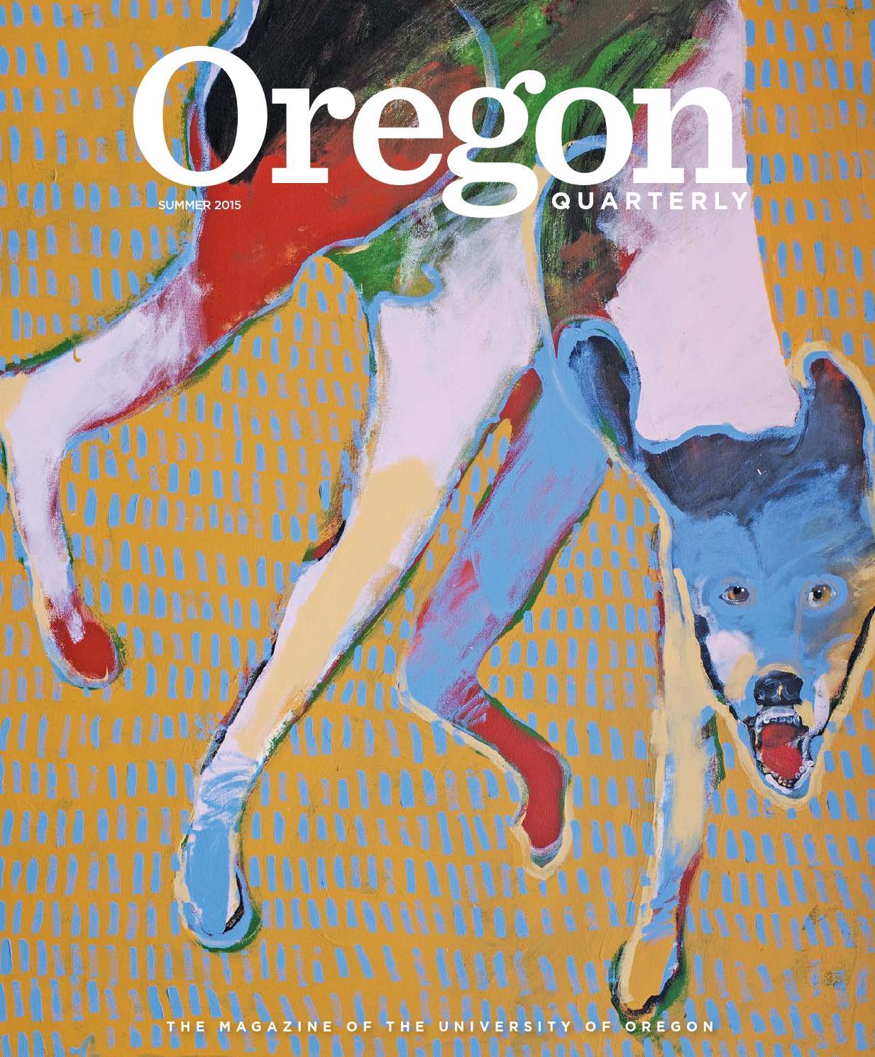 535fed14dbd3bf Oregon Quarterly Summer 2015 by UO Oregon Quarterly - issuu