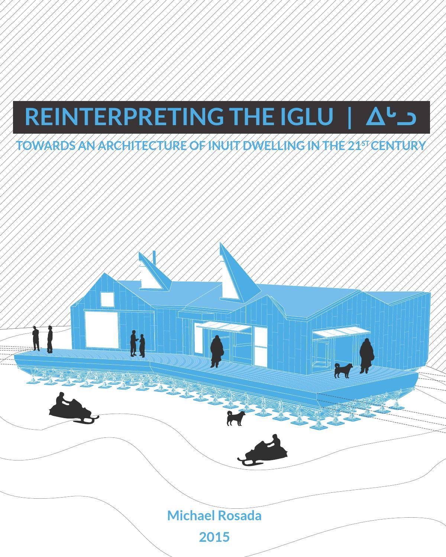 M.Arch Thesis | Reinterpreting the Iglu by Michael Rosada - issuu