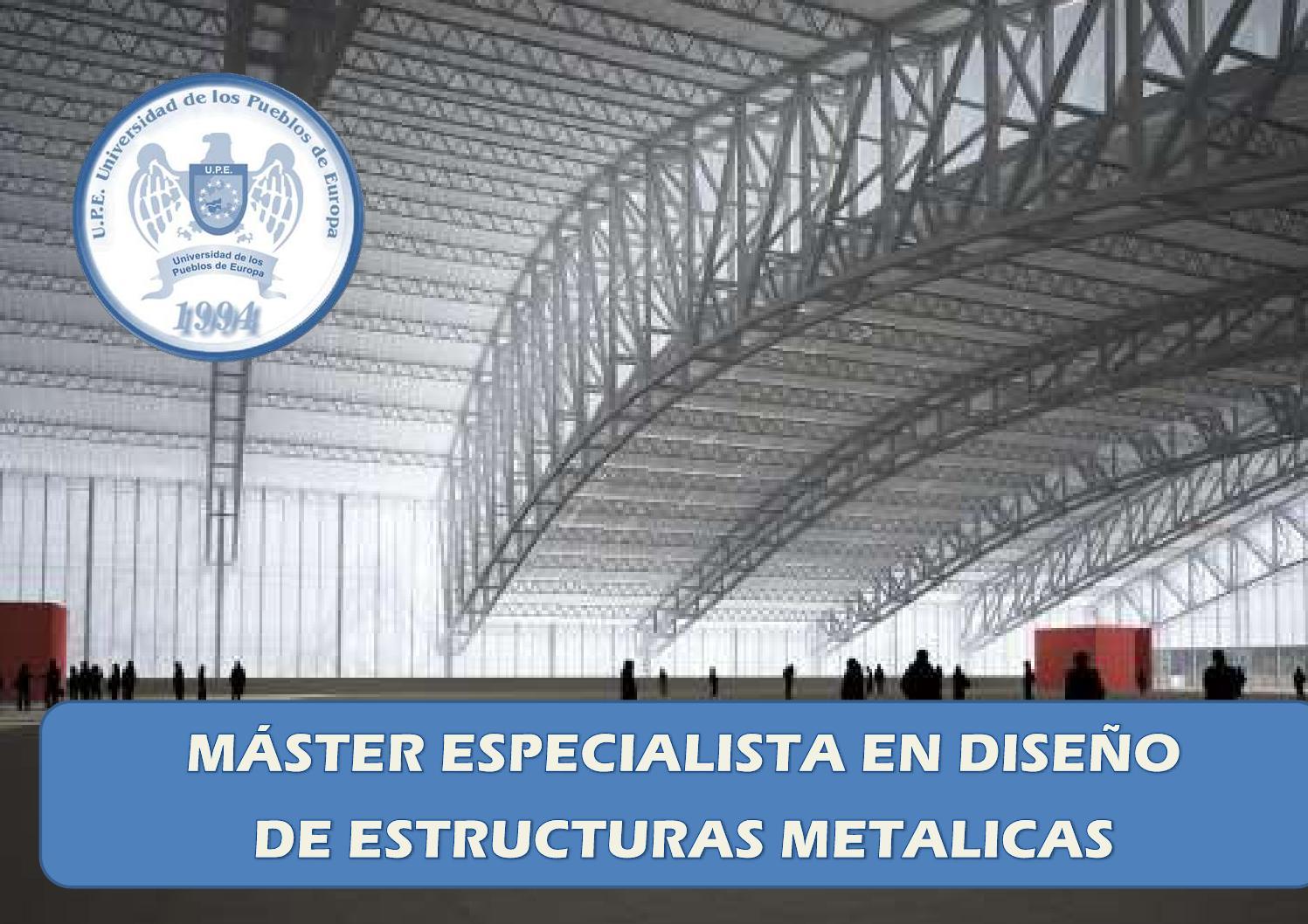 Máster Especialista en Diseño de Estructuras Metálicas by U.P.E. ...