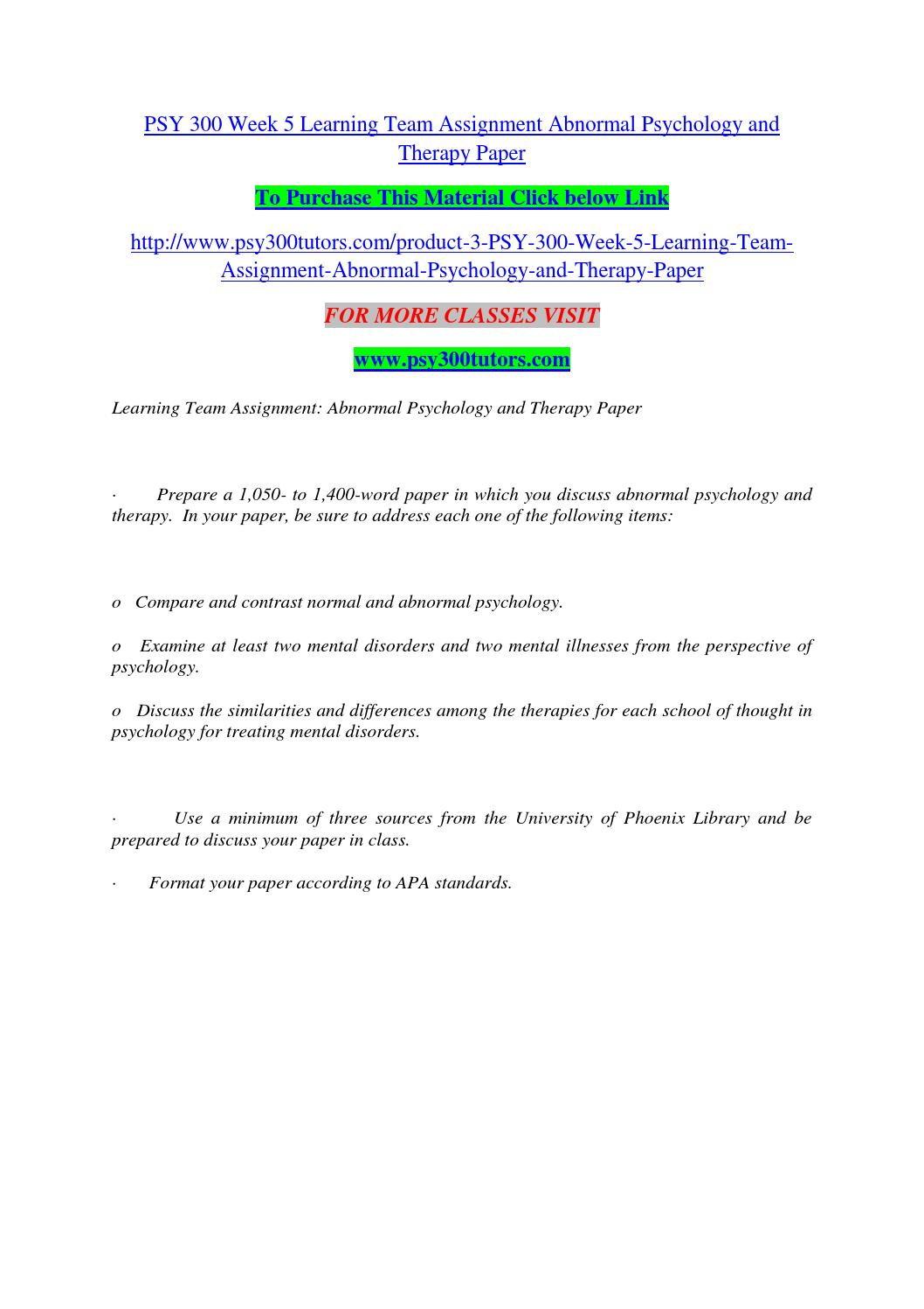 psy 300 learning team abnormal psychology and therapy View essay - psy 300 week 5 learning team assignment abnormal psychology and therapy paper from psy 300 psy 300 at university of phoenix abnormal psychology and therapy learning team.