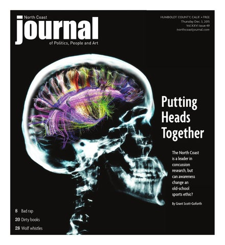 c1d4fb2dda HUMBOLDT COUNTY, CALIF. • FREE Thursday Dec. 3, 2015 Vol XXVI  Issue 49 northcoastjournal.com. Putting Heads Together The ...