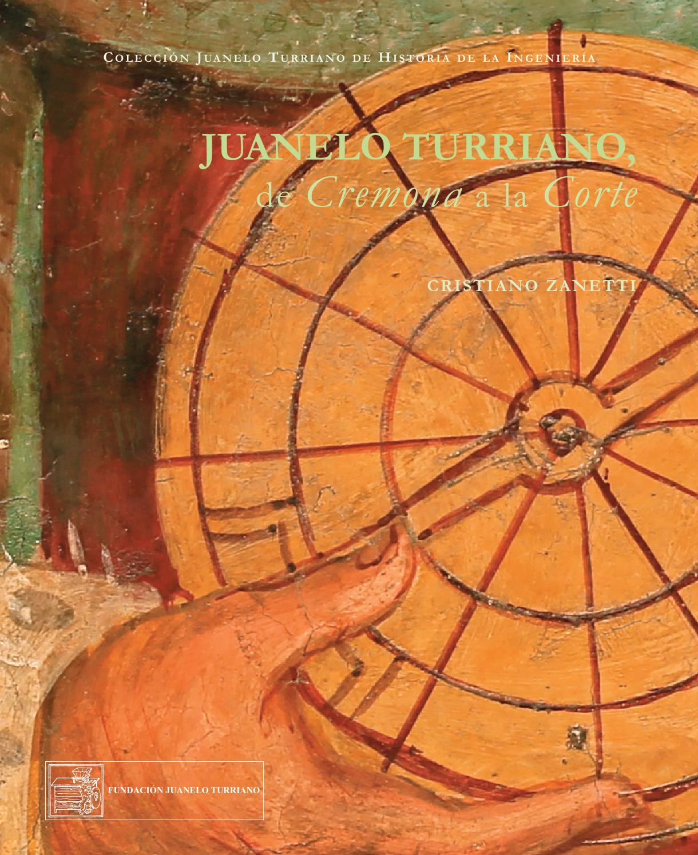 Juanelo Turriano: de Cremona a la Corte by FUNDACIÓN JUANELO ...