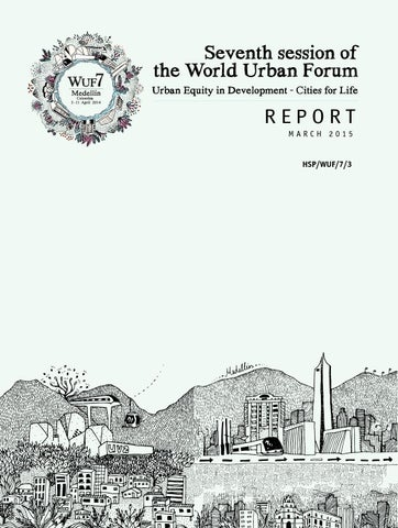 World Urban Forum 7 Report - March 2015 by UN-Habitat - issuu