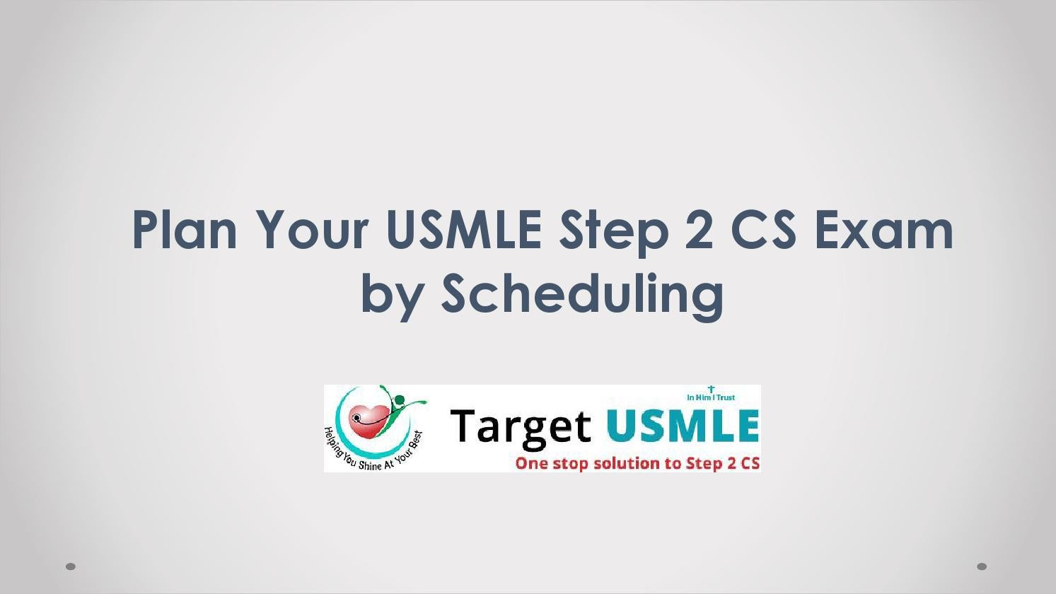 Plan Your USMLE Step 2 CS Exam by Scheduling by targetusmle