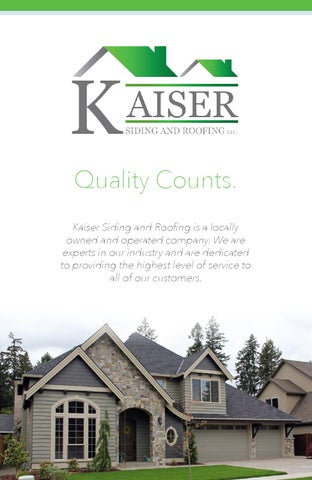 Kaiser Siding And Roofing Is A Locally Owned Operated Company We Are Experts In Our Industry Dedicated To Providing The Highest Level Of