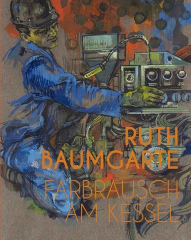 Ruth Baumgarte. Farbrausch am Kessel by Samuelis Baumgarte - issuu